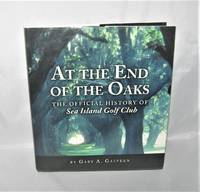 At the End of the Oaks:  The Official History of Sea Island  Golf Club