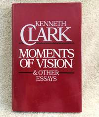 Moments of Vision & Other Essays by  Kenneth Clark - 1st edition - 1981 - from civilizingbooks (SKU: 2632-0000)