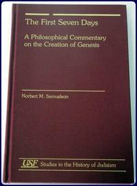 THE FIRST SEVEN DAYS. A PHILOSOPHICAL COMMENTARY ON THE CREATION OF GENESIS