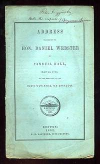 Address Delivered by the Hon. Daniel Webster in Faneuil Hall, May 22, 1852, at the request of the City Council of Boston