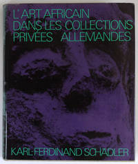 L'Art africain dans les collections privées allemandes / Afrikanische Kunst in deutschen Privatsammlungen / African Art in Private German Collections