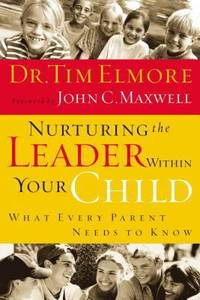 Nurturing the Leader Within Your Child : What Every Parent Needs to Know