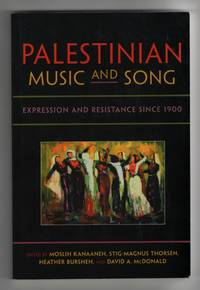 Palestinian Music and Song Expression and Resistance Since 1900 by  Moslih &  Stig-Magnus Thorsén &  Heather Bursheh &  David A.  McDonald Kanaaneh - Paperback - 1st Printing - 2013 - from Sweet Beagle Books (SKU: 32635)