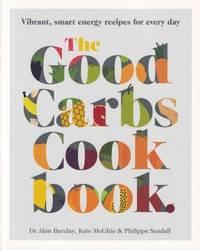 The Good Carbs Cookbook