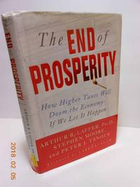 The End of Prosperity  How Higher Taxes Will Doom the Economy--If We Let  It Happen