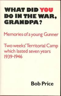 What Did You Do in the War, Grandpa? - Memories of a Young Gunner.