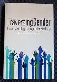 Traversing Gender. Understanding Transgender Realities.
