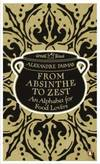image of From Absinthe to Zest : An Alphabet for Food Lovers