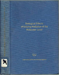 Biological Effects of Ionizing Radiation at the Molecular Level: The Proceedings of the Symposium on the Biological Effects of Ionizing Radiation at the Molecular Level, held by the International Atomic Energy Agency at BRNO, July 1962 (Biological Effects) by Sigvard Eklund (Director General); et al - Hardcover - 1962 - from Sunset Books and Biblio.com