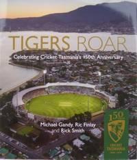 Tigers Roar : celebrating Cricket Tasmania's 150th anniversary.
