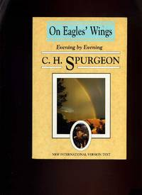 On Eagle's Wings; Evening By Evening by  C H Spurgeon - Paperback - New Edition - 1991 - from Roger Lucas Booksellers and Biblio.com