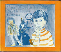 Our World to  You With Love by  Lisl Weil - Stated First Edition - 1983 - from E M Maurice Books, LLC, ABAA (SKU: 008179)