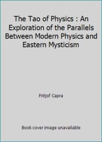 The Tao of Physics : An Exploration of the Parallels Between Modern Physics and Eastern Mysticism