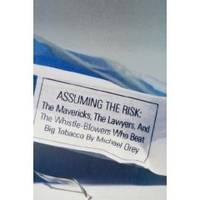 ASSUMING THE RISK The Mavericks, the Lawyers, and the Whistle-Blowers Who  Beat Big Tobacco by Michael Orey - First Edition - 1999 - from Ravenswood Books and Biblio.co.uk