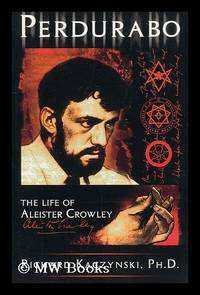 Perdurabo : the life of Aleister Crowley / Richard Kaczynski