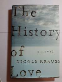 THE HISTORY OF LOVE by NICOLE KRAUSS - Hardcover - 2005 - from BooksbyDave and Biblio.com