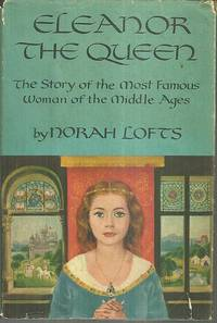 ELEANOR THE QUEEN The Story of the Most Famous Woman of the Middle Ages
