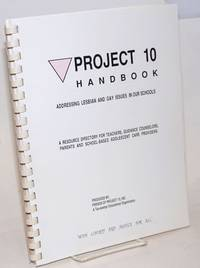 Project 10 Handbook: addressing lesbian and gay issues in our schools; a resource directory for teachers, guidance counselors, parents and school-based adolescent care providers
