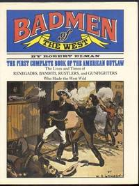 BADMEN OF THE WEST. The First Complete Book of the American Outlaw by  Robert Elman - First Edition. First Printing. - 1974 - from Collectible Book Shoppe (SKU: ID#1596)