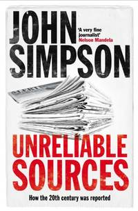 image of Unreliable Sources: How the Twentieth Century Was Reported