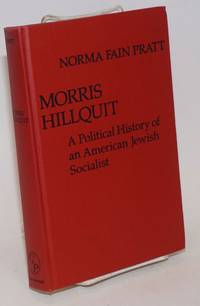 Morris Hillquit; a political history of an American Jewish Socialist