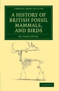 image of A History of British Fossil Mammals, and Birds (Cambridge Library Collection - Earth Science)