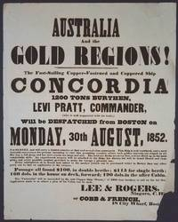 image of AUSTRALIA And the GOLD REGIONS! The Fast-Sailing, Copper-Fastened, and Coppered Ship CONCORDIA, 1,200 TONS BURTHEN, LEVI PRATT, COMMANDER, (who is well acquainted with the trade,) Will be DESPATCHED from BOSTON on MONDAY, 30th AUGUST, 1852.  For SYDNEY ...  [Broadside]