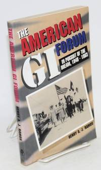 The American GI Forum; in pursuit of the dream, 1948-1983