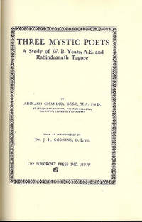 Three mystic poets : a study of W.B. Yeats, A.E., and Rabindranath Tagore.