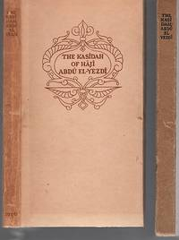 THE KASIDAH OF HAJI ABDU EL-YEZDI.  Translated and Edited by His Friend and Pupil, F.B.