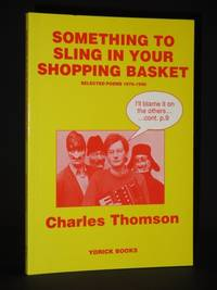 Something to Sling in Your Shopping Basket: Selected Poems 1975-1990 [SIGNED]