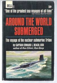 AROUND THE WORLD SUBMERGED The Voyage of the Nuclear Submarine Triton