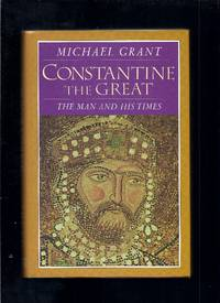Constantine The Great: The Man And His Times by  Michael Grant - First Thus 1st Printing - 1998 - from Granada Bookstore  (Member IOBA) and Biblio.com