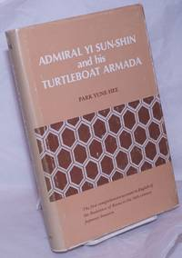 Admiral Yi Sun-Shin and his Turtleboat Armada. The first comprehensive account in English of the Resistance of Korea to the 16th century Japanese Invasion [subtitle from dj]. Revised Edition