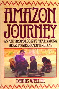 Amazon Journey: An Anthropologist's Year Among Brazil's Mekranoti Indians