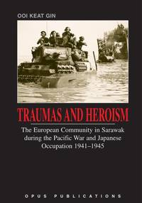 Traumas and Heroism: The European Community in Sarawak during the Pacific War and Japanese Occupation, 1941-1945