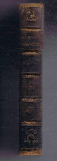 The Sporting Magazine 1835 or Monthly Calendar of the Transactions of the Turf, the Chase & Every Other Diversion Interesting to the Man of Pleasure, Enterprise & Spirit Vol. XII Second Series or Vol. 87 Old Series, Nov 1835- April 1836