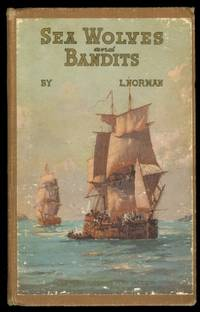 image of SEA WOLVES AND BANDITS: SEALING, WHALING, SMUGGLING AND PIRACY, WILD MEN OF VAN DIEMEN'S LAND, BUSHRANGERS AND BANDITS, WRECKS AND WRECKERS.  WITH A CHRONOLOGY OF CURIOUS AND INTERESTING FACTS RELATING TO OLD VAN DIEMEN'S LAND AND (FROM 1856) TO TASMANIA