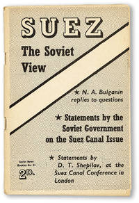 Suez, the Soviet View: N.A. Bulganin Replies to Questions / Statements by the Soviet Government on the Suez Canal Issue / Statements by D.T. Shepilov, at the Suez Canal Conference in London
