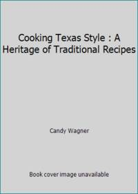 Cooking Texas Style : A Heritage of Traditional Recipes