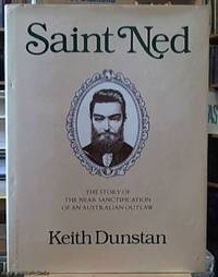 image of Saint Ned; the Story of the near Sanctification of an Australian Outlaw