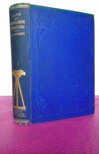 A PRACTICAL TREATISE ON THE SCIENCE OF LAND AND ENGINEERING SURVEYING, Levelling, Estimating Quantities, &c. with A Description of the Various Instruments Required, &c.