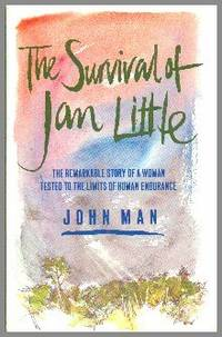 The Survival of Jan Little: The Remarkable Story of A Woman Tested to the Limits of Human Endurance