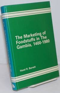 image of The Marketing of Foodstuffs in The Gambia, 1400-1980. A Geographical Analysis