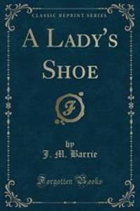 A Lady's Shoe (Classic Reprint)