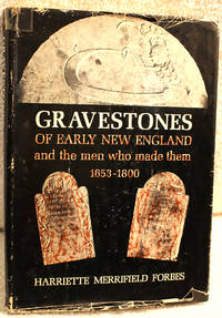 GRAVESTONES OF EARLY NEW ENGLAND AND THE MEN WHO MADE THEM 1653-1800