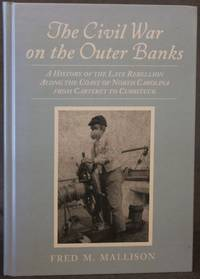 THE CIVIL WAR ON THE OUTER BANKS: A HISTORY OF THE LATE REBELLION ALONG THE COAST OF NORTH CAROLINA FROM CARTERET TO CURRITUCK, WITH COMMENTS ON PREWAR CONDITIONS AND AN ACCOUNT OF POSTWAR RECOVERY