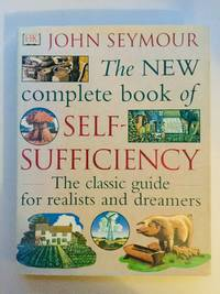 The New Complete Book of Self Sufficiency: The classic guide for realists and dreamers