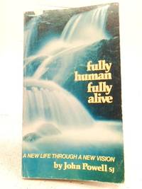 Fully Human  Fully Alive: A New Life Through a New Vision