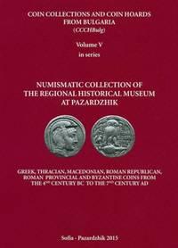 Νumismatic collection of the Regional historical museum at Pazardzhik: Coins from the 4th Century BC to the 7th Century AD